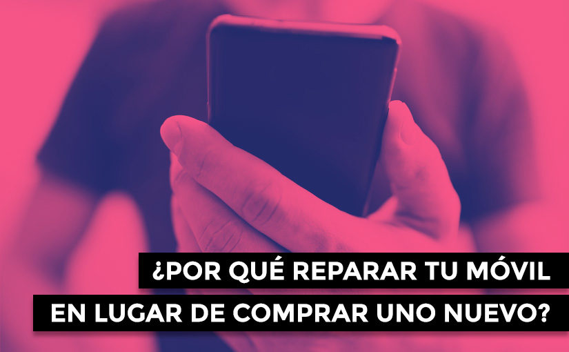 ¿Por qué reparar tu móvil en lugar de comprar uno nuevo?