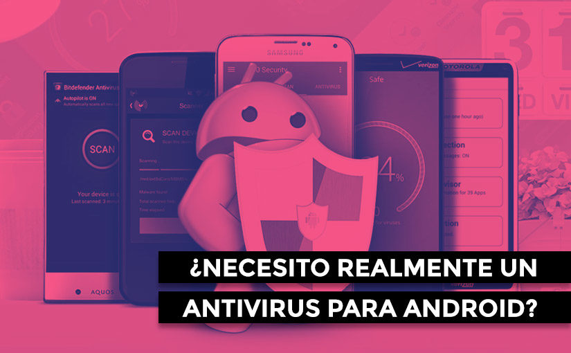 ¿Necesito realmente un antivirus para Android?